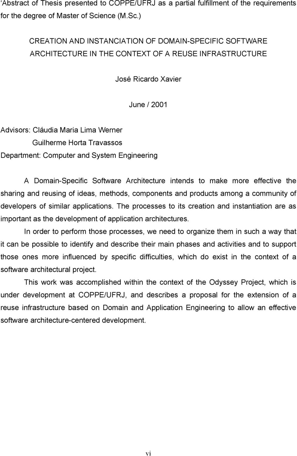 ) CREATION AND INSTANCIATION OF DOMAIN-SPECIFIC SOFTWARE ARCHITECTURE IN THE CONTEXT OF A REUSE INFRASTRUCTURE José Ricardo Xavier June / 2001 Advisors: Cláudia Maria Lima Werner Guilherme Horta