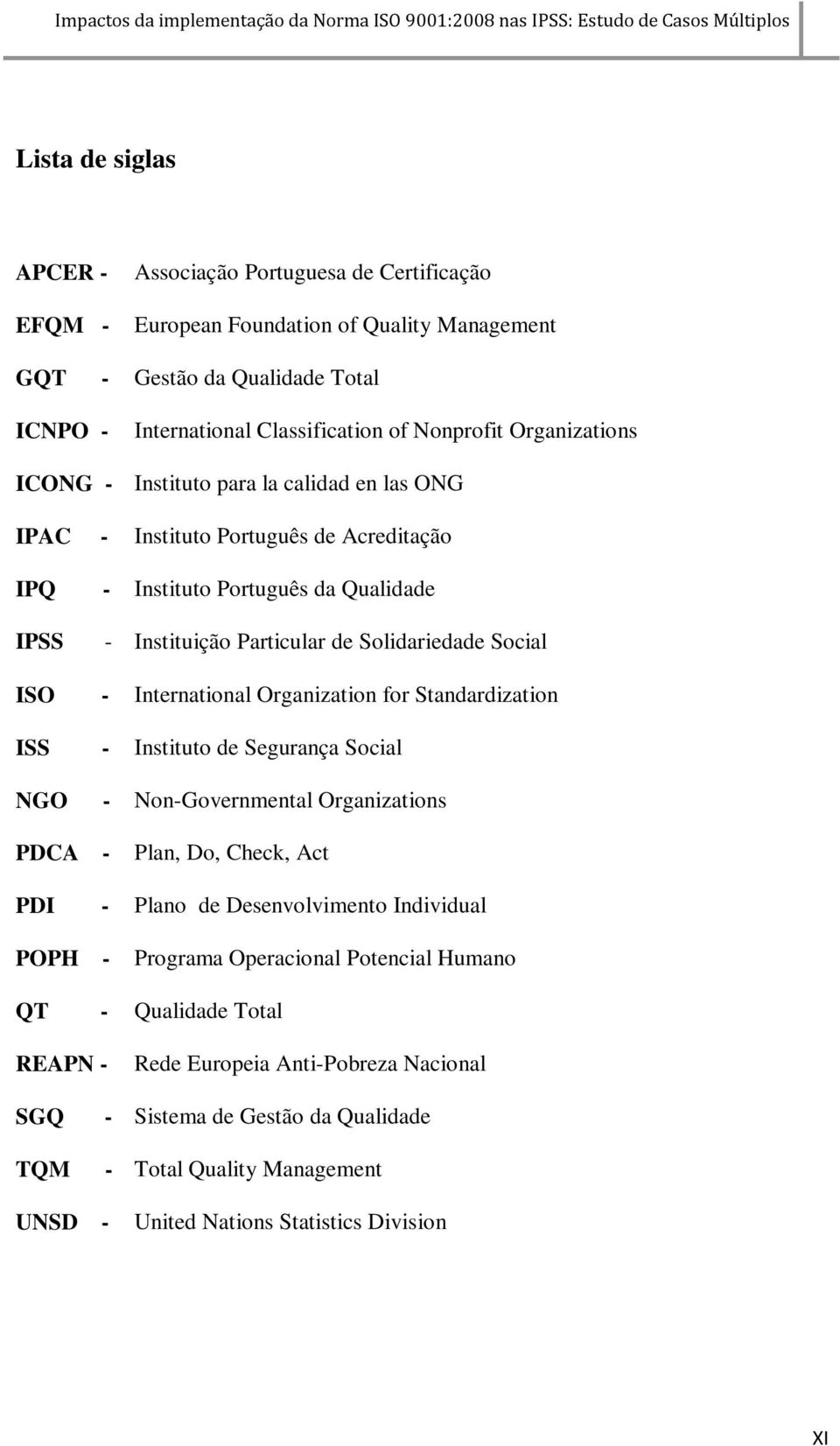 International Organization for Standardization ISS - Instituto de Segurança Social NGO - Non-Governmental Organizations PDCA - Plan, Do, Check, Act PDI - Plano de Desenvolvimento Individual POPH -