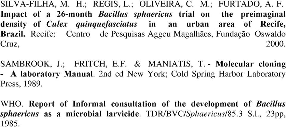 Impact of a 26-month Bacillus sphaericus trial on the preimaginal density of Culex quinquefasciatus in an urban area of Recife, Brazil.