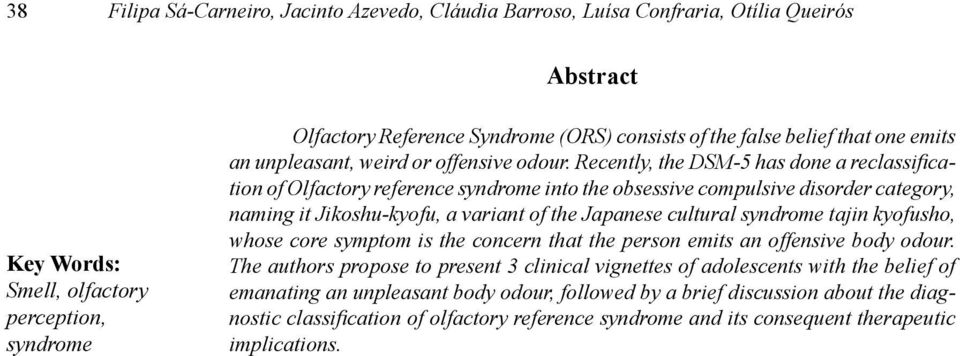 Recently, the DSM-5 has done a reclassification of Olfactory reference syndrome into the obsessive compulsive disorder category, naming it Jikoshu-kyofu, a variant of the Japanese cultural syndrome