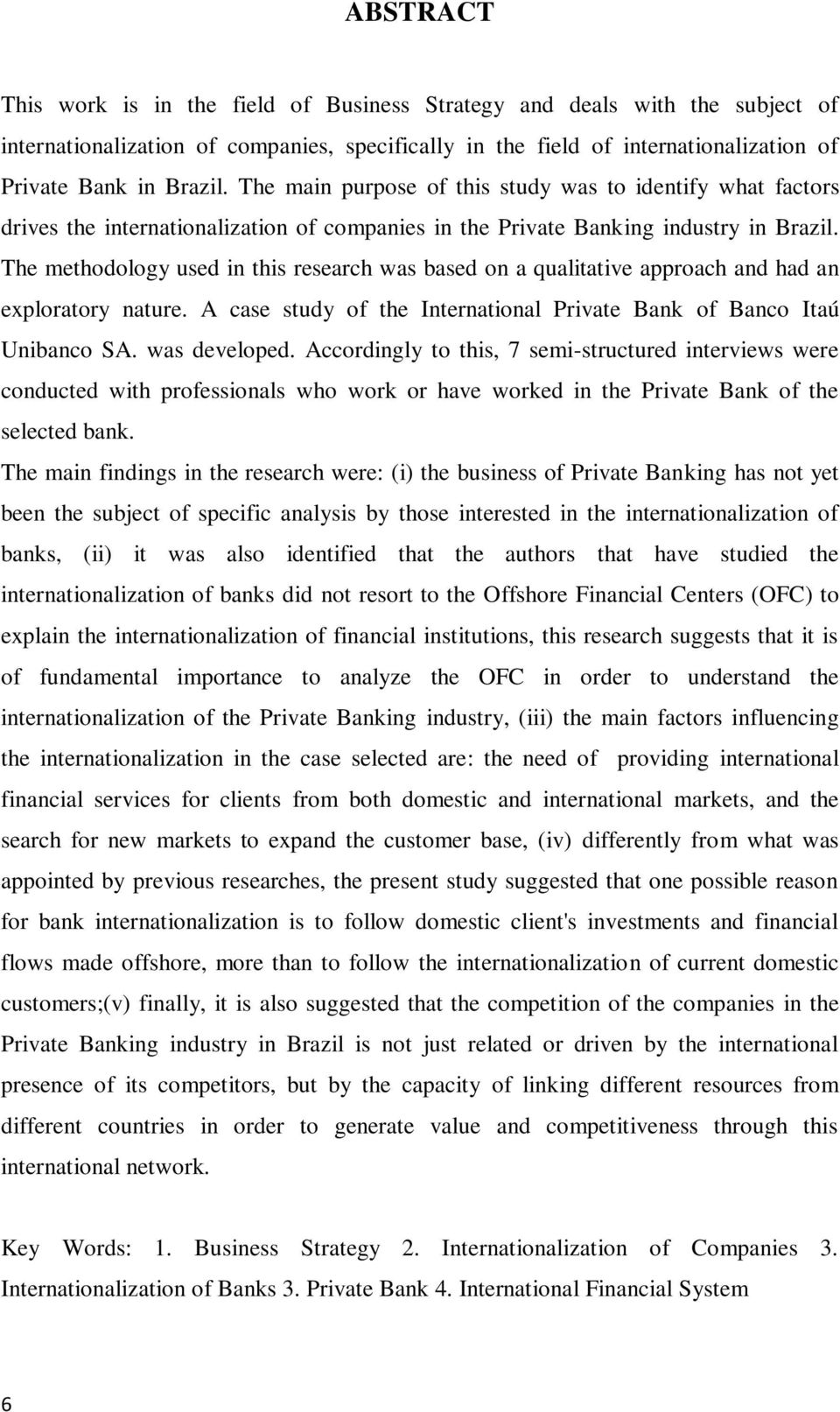 The methodology used in this research was based on a qualitative approach and had an exploratory nature. A case study of the International Private Bank of Banco Itaú Unibanco SA. was developed.