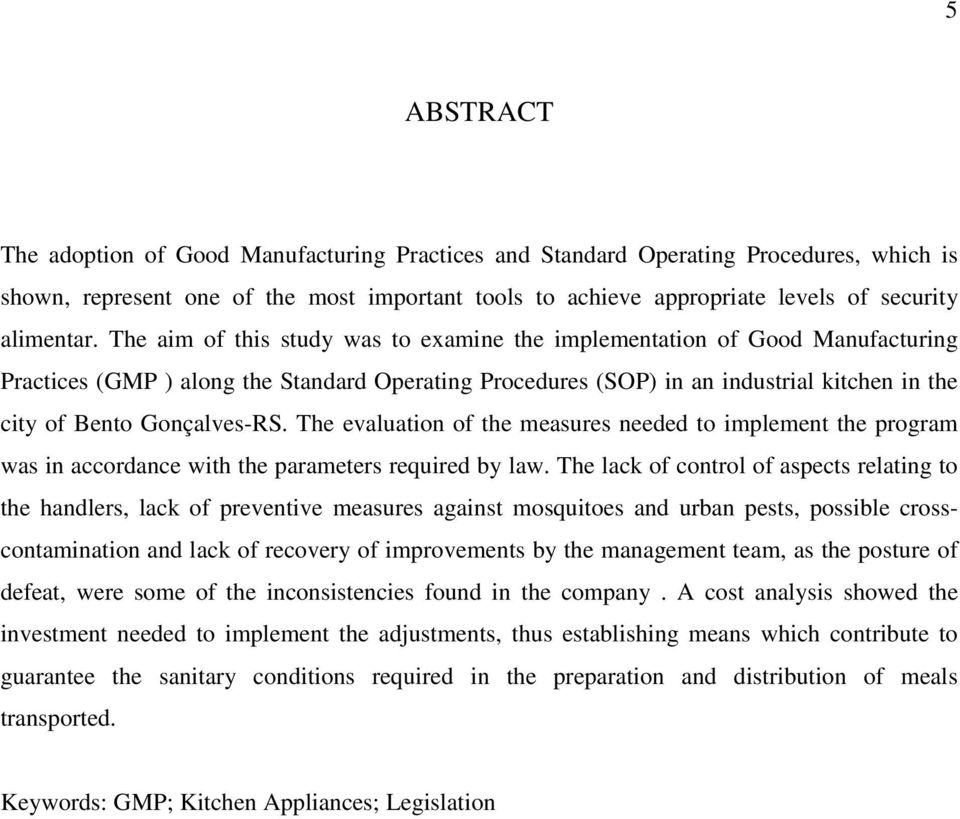 The aim of this study was to examine the implementation of Good Manufacturing Practices (GMP ) along the Standard Operating Procedures (SOP) in an industrial kitchen in the city of Bento Gonçalves-RS.