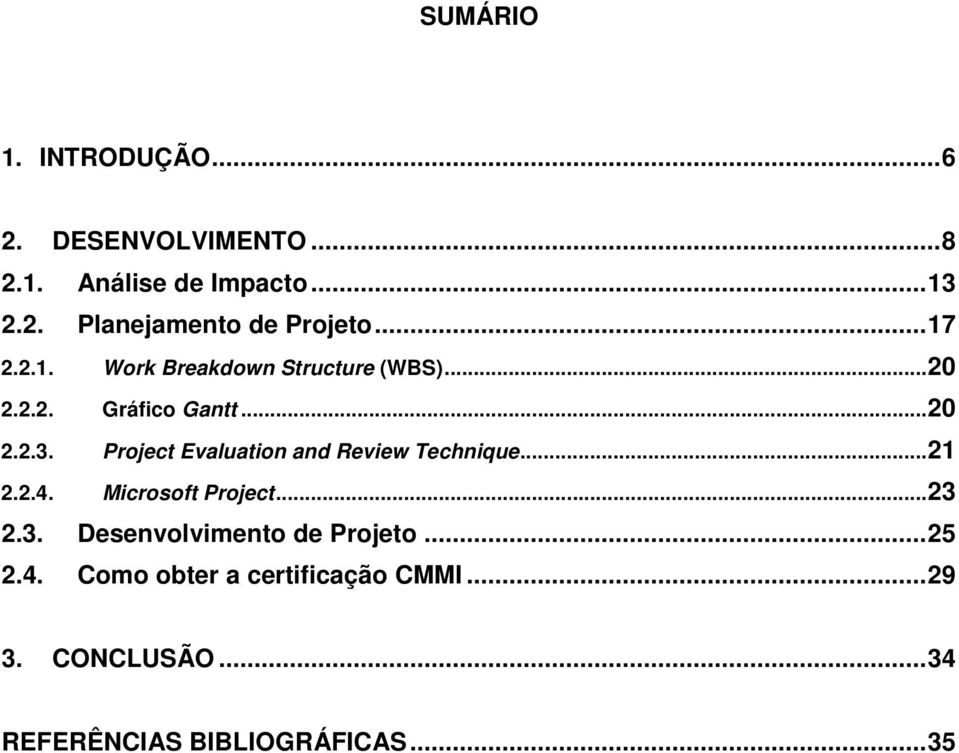 Project Evaluation and Review Technique...21 2.2.4. Microsoft Project...23
