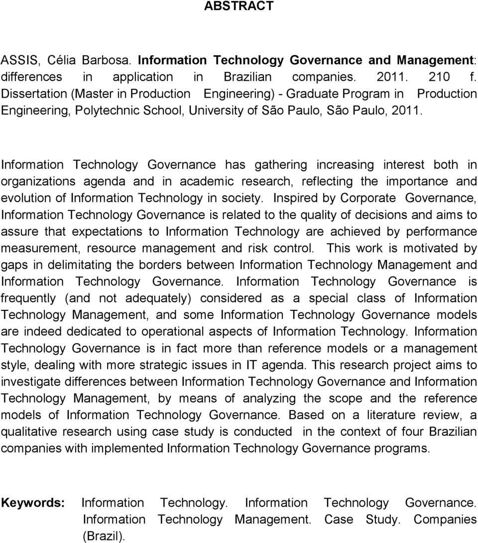 Information Technology Governance has gathering increasing interest both in organizations agenda and in academic research, reflecting the importance and evolution of Information Technology in society.
