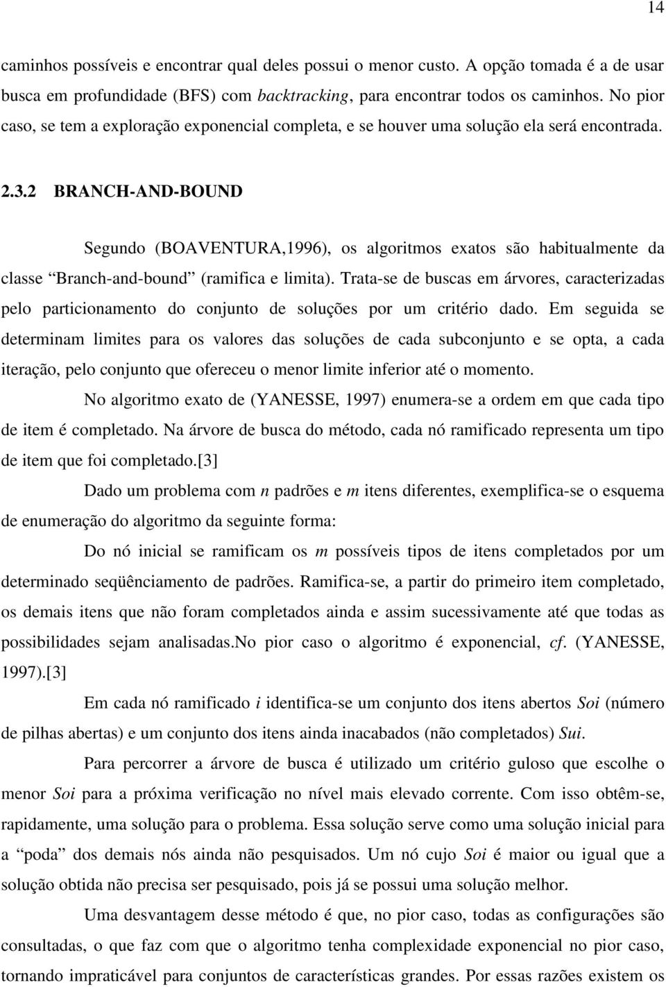 2 BRANCH-AND-BOUND Segundo (BOAVENTURA,1996), os algoritmos exatos são habitualmente da classe Branch-and-bound (ramifica e limita).