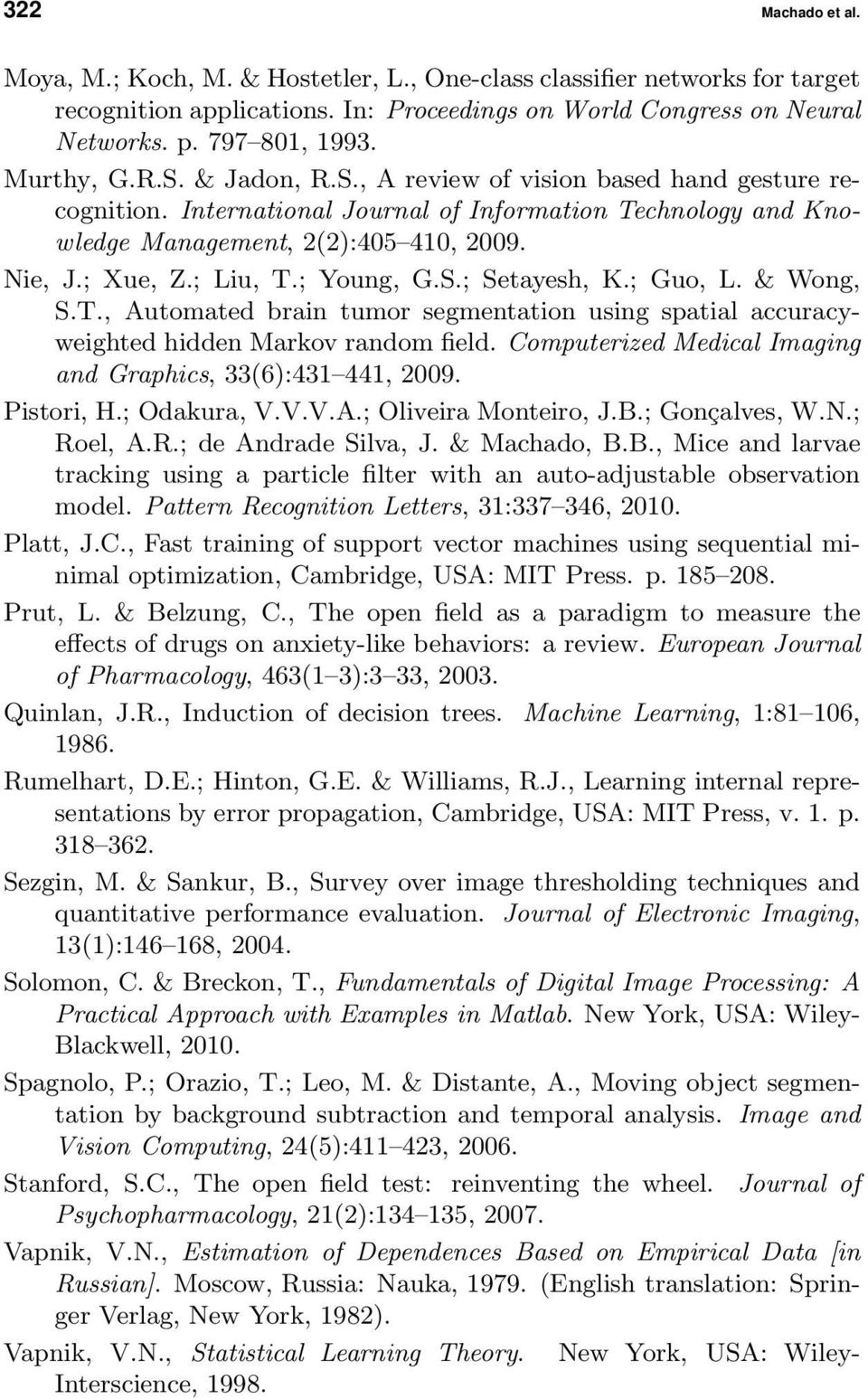; Young, G.S.; Setayesh, K.; Guo, L. & Wong, S.T., Automated brain tumor segmentation using spatial accuracyweighted hidden Markov random field.