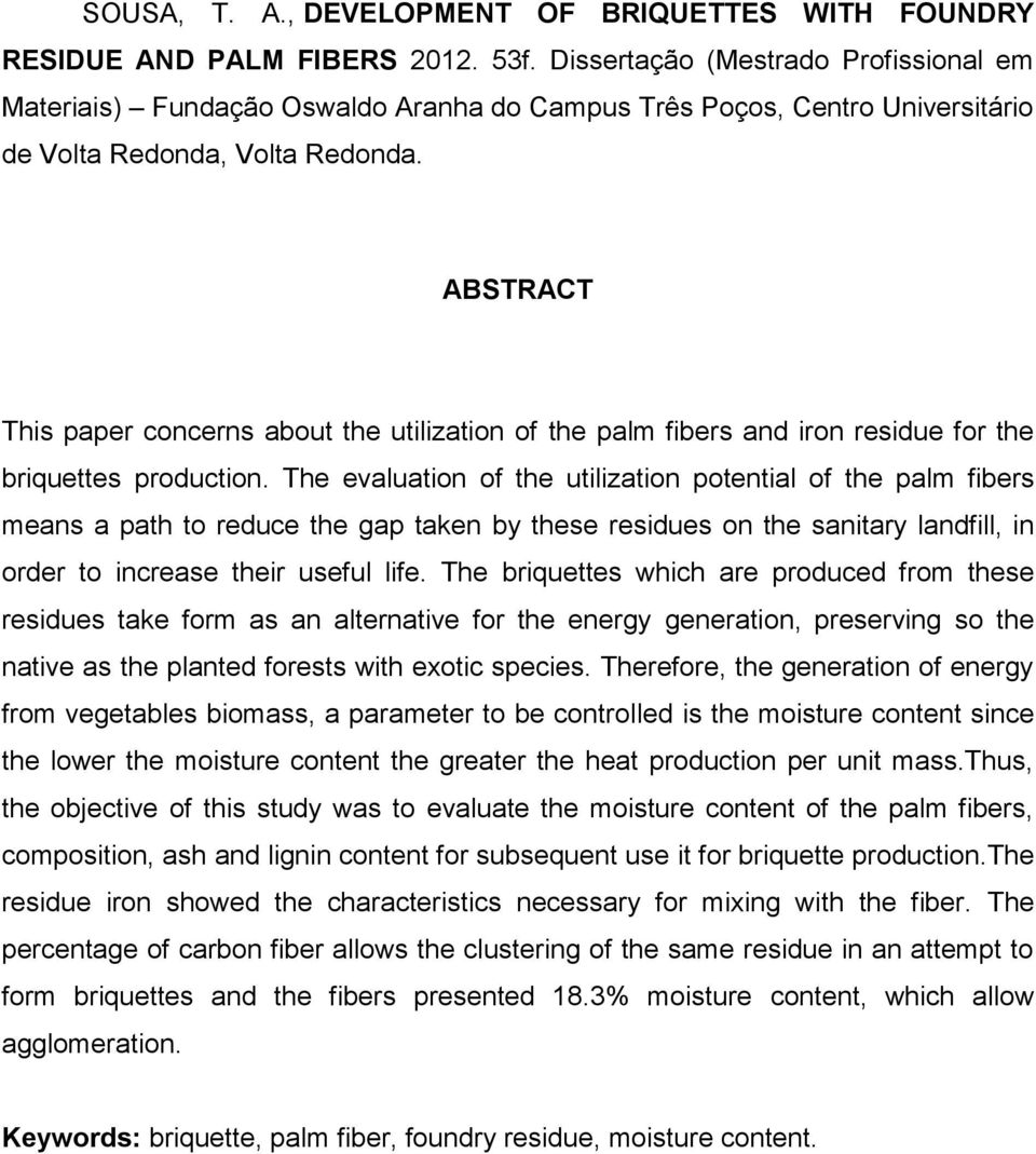 ABSTRACT This paper concerns about the utilization of the palm fibers and iron residue for the briquettes production.