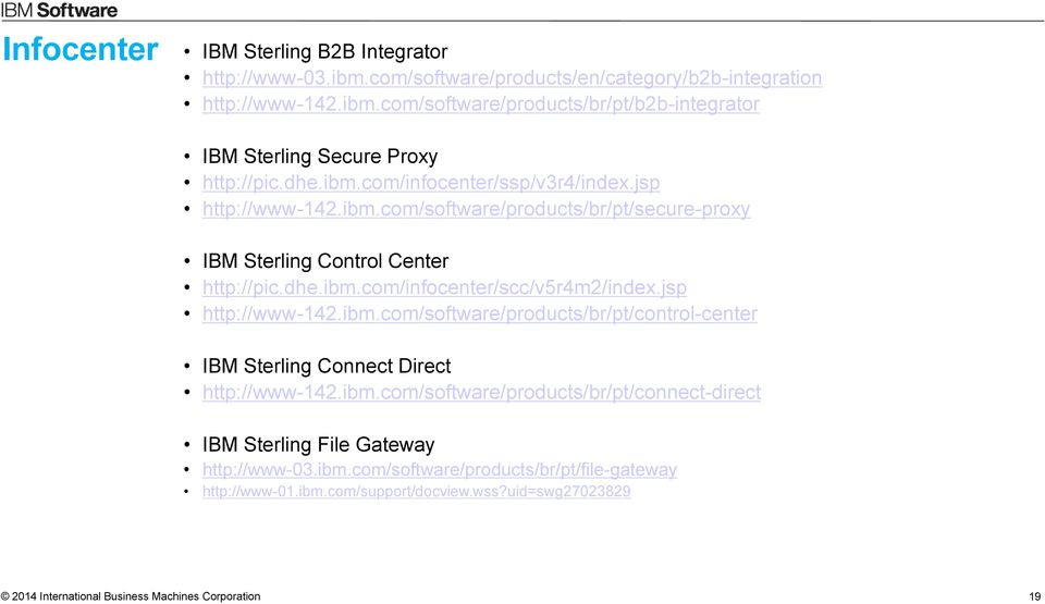 jsp http://www-142.ibm.com/software/products/br/pt/control-center IBM Sterling Connect Direct http://www-142.ibm.com/software/products/br/pt/connect-direct IBM Sterling File Gateway http://www-03.