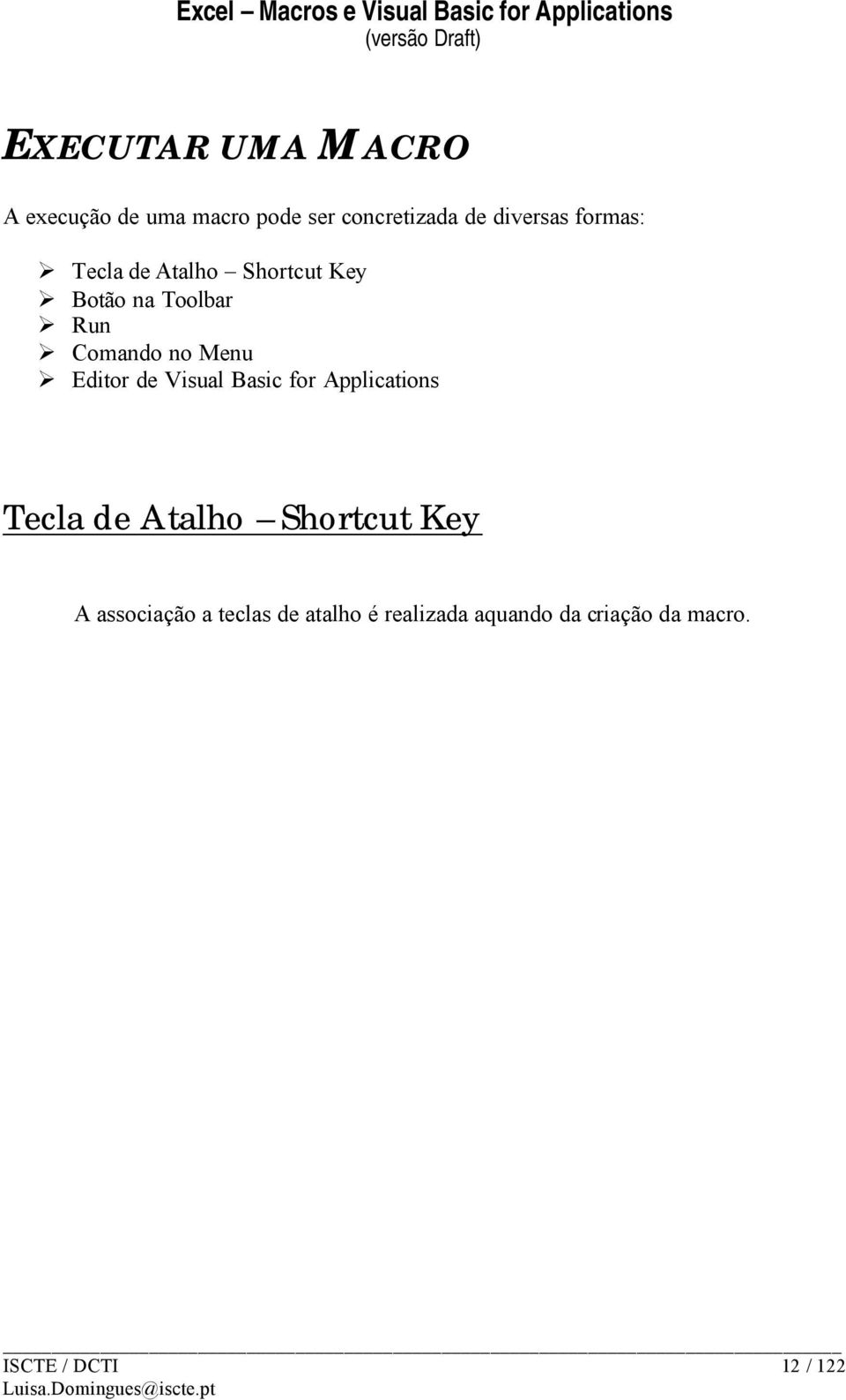 Editor de Visual Basic for Applications Tecla de Atalho Shortcut Key A
