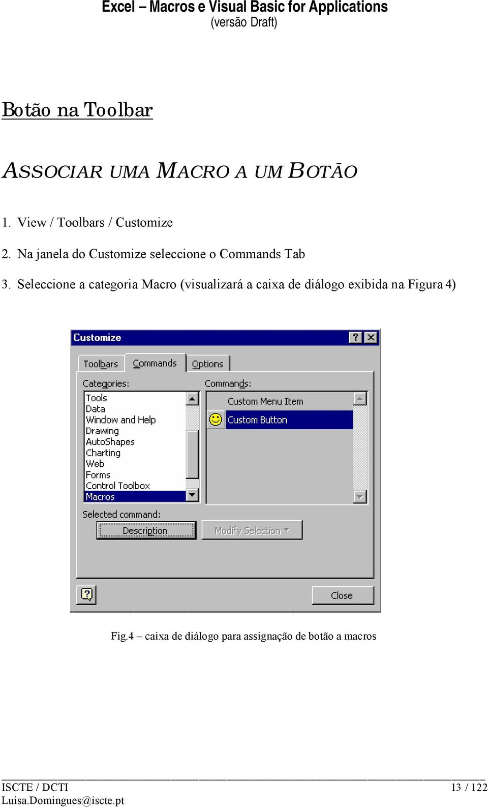 Na janela do Customize seleccione o Commands Tab 3.