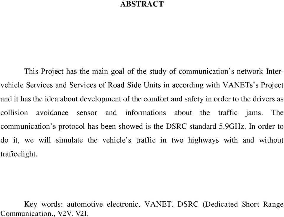 informations about the traffic jams. The communication s protocol has been showed is the DSRC standard 5.9GHz.