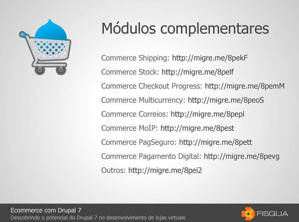 me/8peos Commerce Correios: http://migre.me/8pepl Commerce MoIP: http://migre.