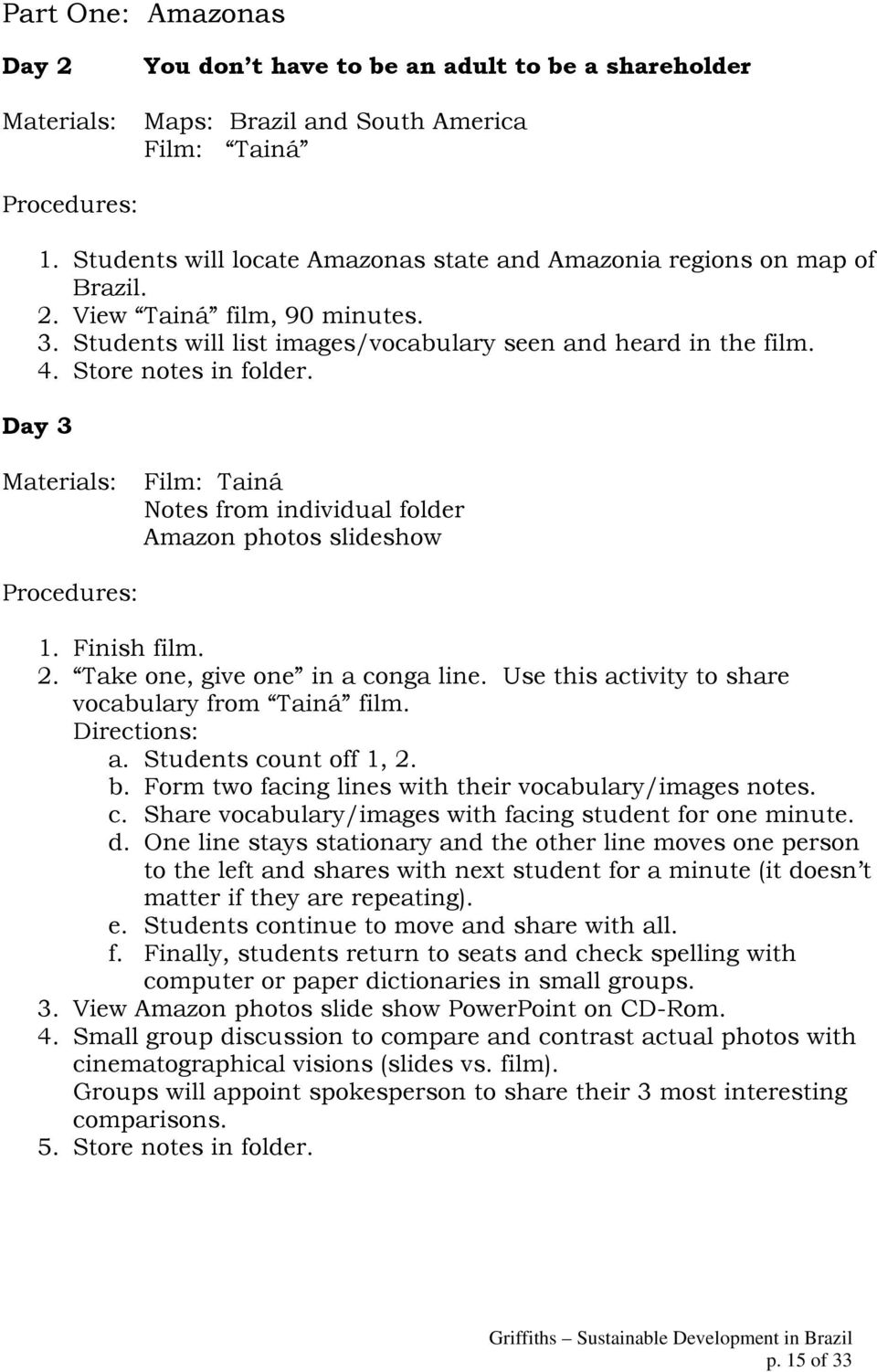 Day 3 Materials: Film: Tainá Notes from individual folder Amazon photos slideshow Procedures: 1. Finish film. 2. Take one, give one in a conga line.