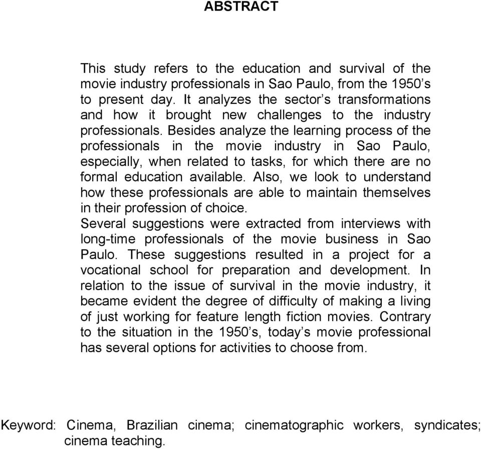 Besides analyze the learning process of the professionals in the movie industry in Sao Paulo, especially, when related to tasks, for which there are no formal education available.