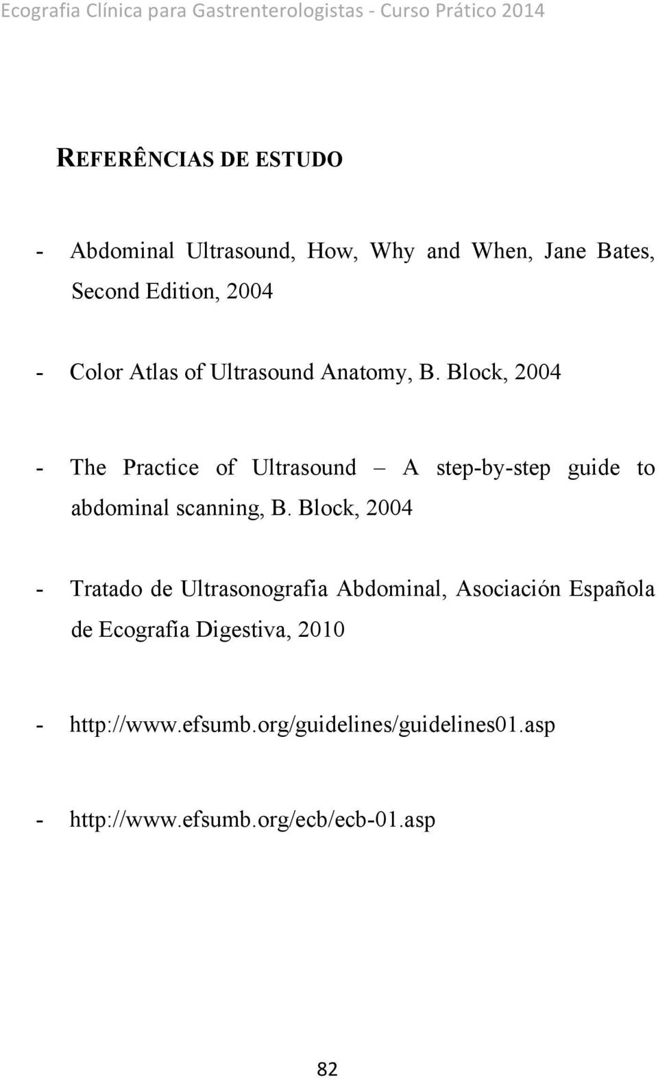 Block, 2004 - The Practice of Ultrasound A step-by-step guide to abdominal scanning, B.