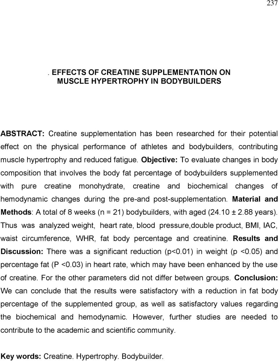 Objective: To evaluate changes in body composition that involves the body fat percentage of bodybuilders supplemented with pure creatine monohydrate, creatine and biochemical changes of hemodynamic