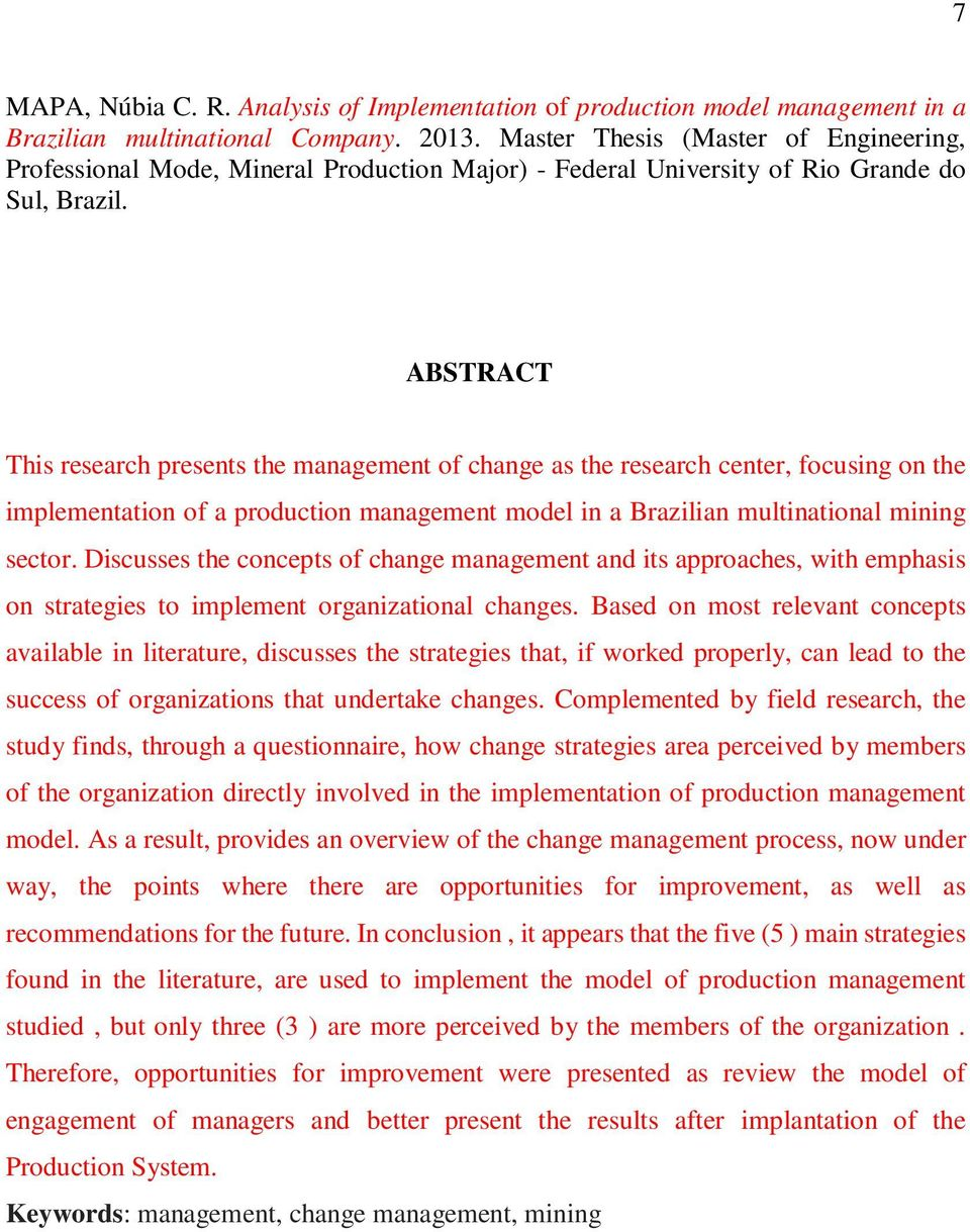 ABSTRACT This research presents the management of change as the research center, focusing on the implementation of a production management model in a Brazilian multinational mining sector.