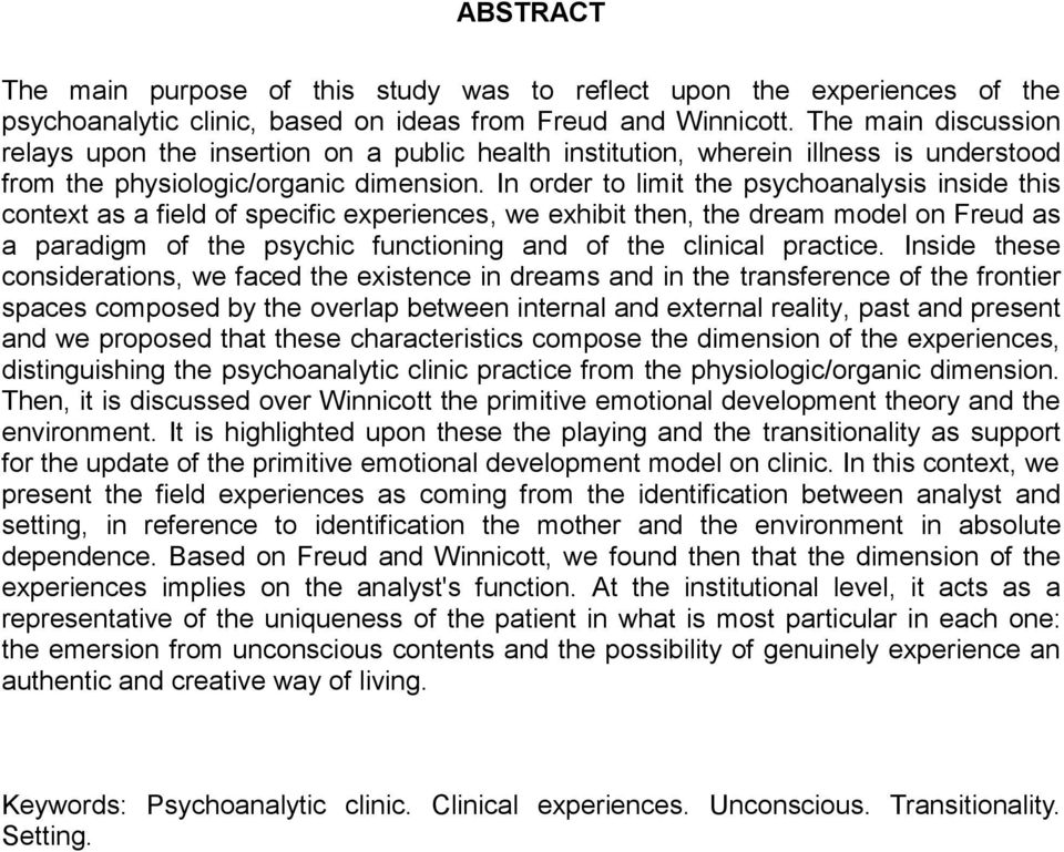 In order to limit the psychoanalysis inside this context as a field of specific experiences, we exhibit then, the dream model on Freud as a paradigm of the psychic functioning and of the clinical