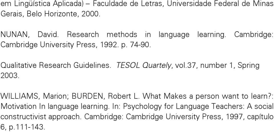 TESOL Quartely, vol.37, number 1, Spring 2003. WILLIAMS, Marion; BURDEN, Robert L. What Makes a person want to learn?