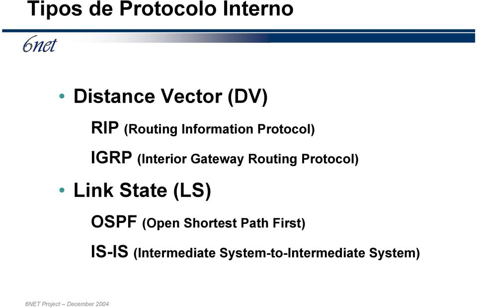 Routing Protocol) Link State (LS) OSPF (Open Shortest