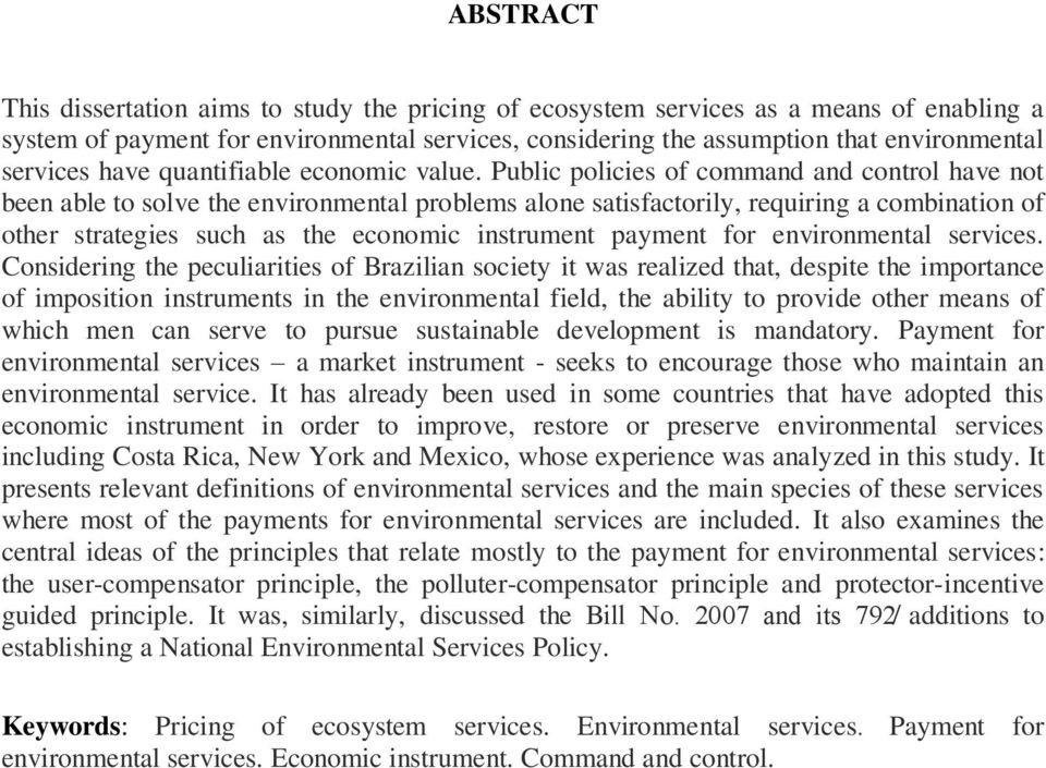 Public policies of command and control have not been able to solve the environmental problems alone satisfactorily, requiring a combination of other strategies such as the economic instrument payment