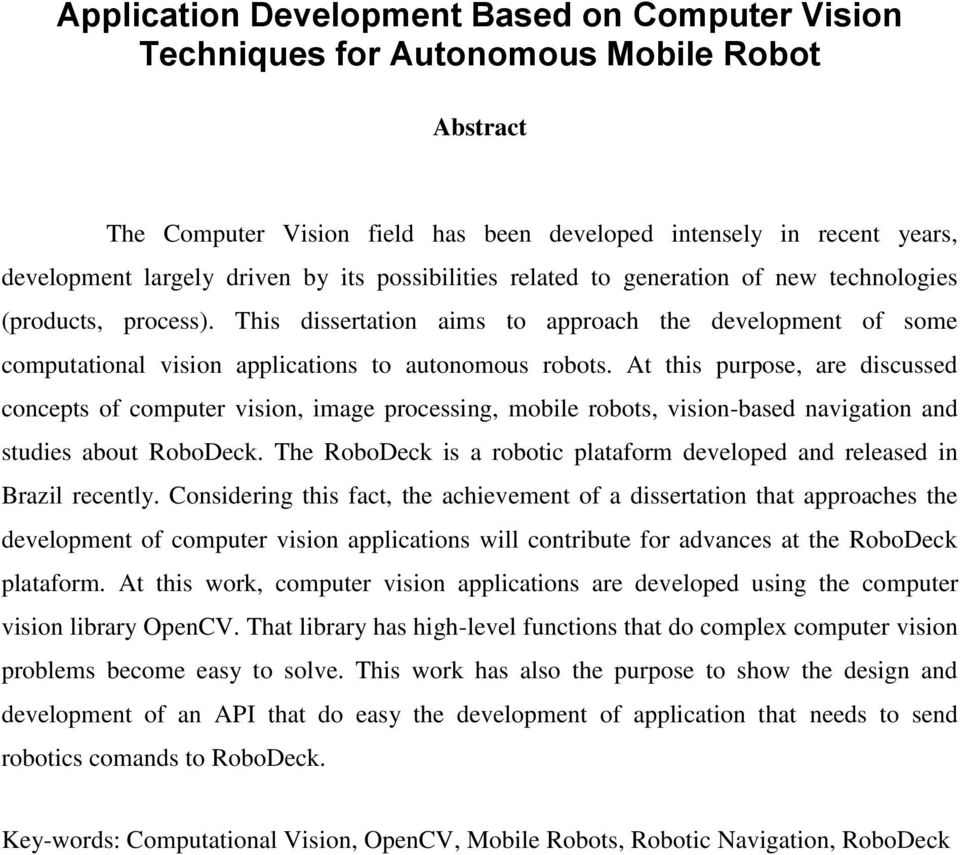 At this purpose, are discussed concepts of computer vision, image processing, mobile robots, vision-based navigation and studies about RoboDeck.