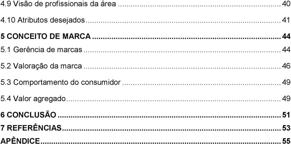 .. 46 5.3 Comportamento do consumidor... 49 5.4 Valor agregado.