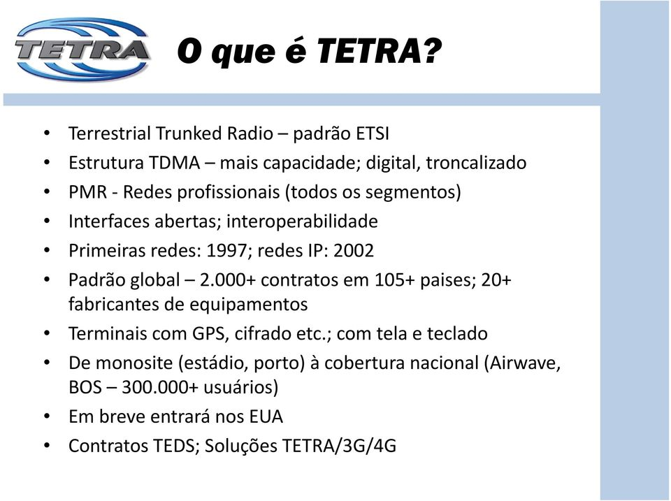 segmentos) Interfaces abertas; interoperabilidade Primeiras redes: 1997; redes IP: 2002 Padrão global 2.