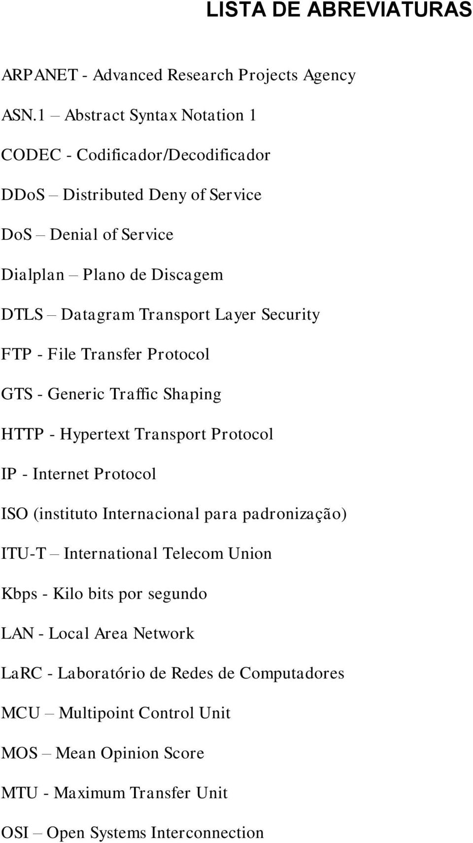 Transport Layer Security FTP - File Transfer Protocol GTS - Generic Traffic Shaping HTTP - Hypertext Transport Protocol IP - Internet Protocol ISO (instituto