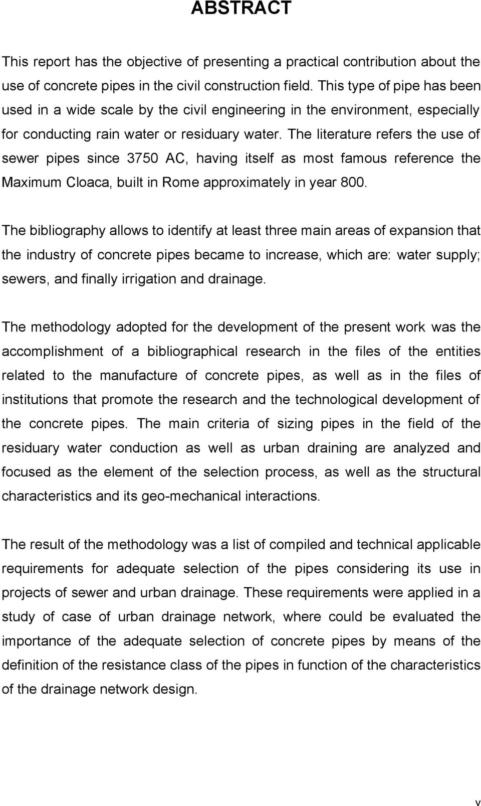 The literature refers the use of sewer pipes since 3750 AC, having itself as most famous reference the Maximum Cloaca, built in Rome approximately in year 800.