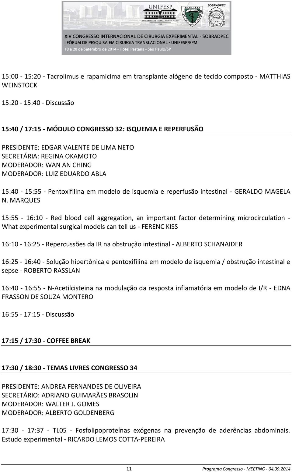 MARQUES 15:55-16:10 - Red blood cell aggregation, an important factor determining microcirculation - What experimental surgical models can tell us - FERENC KISS 16:10-16:25 - Repercussões da IR na