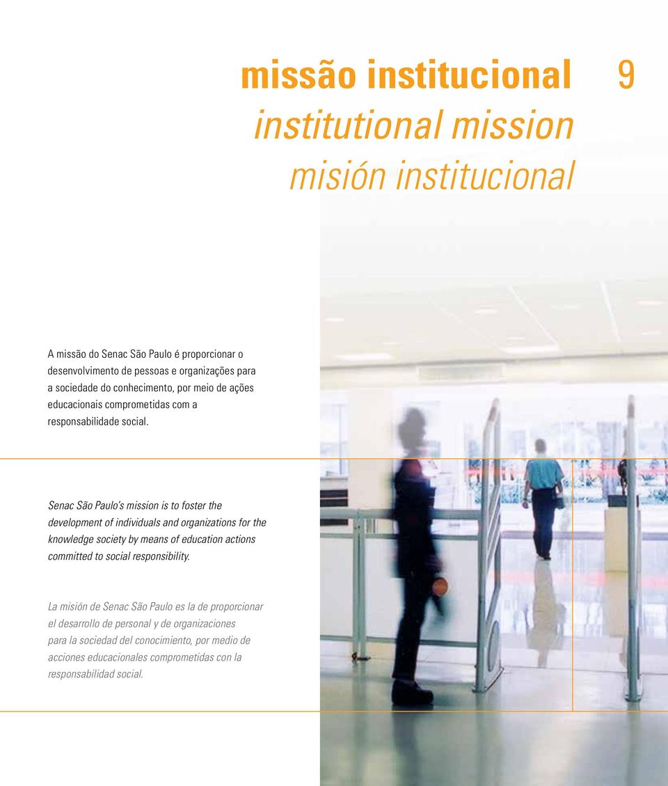 Senac São Paulo s mission is to foster the development of individuals and organizations for the knowledge society by means of education actions committed to social