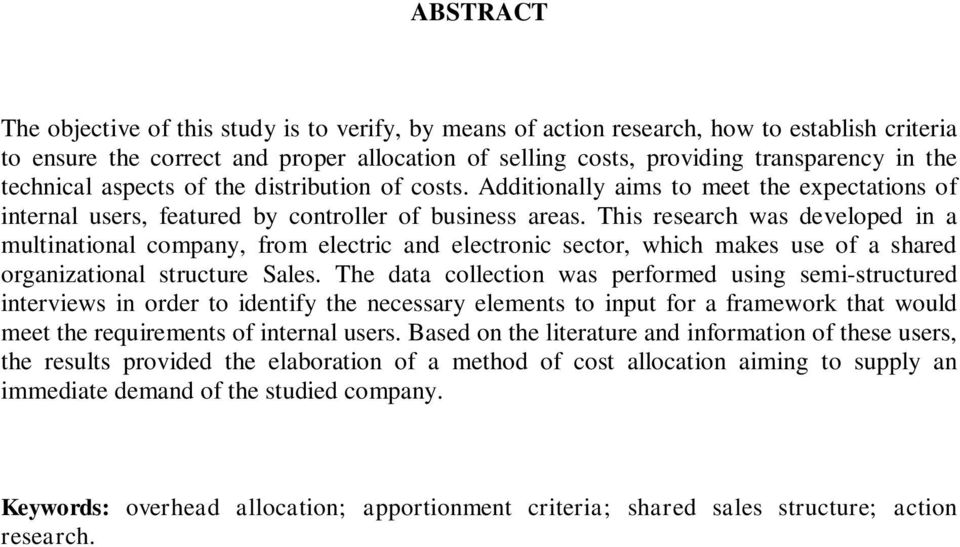 This research was developed in a multinational company, from electric and electronic sector, which makes use of a shared organizational structure Sales.