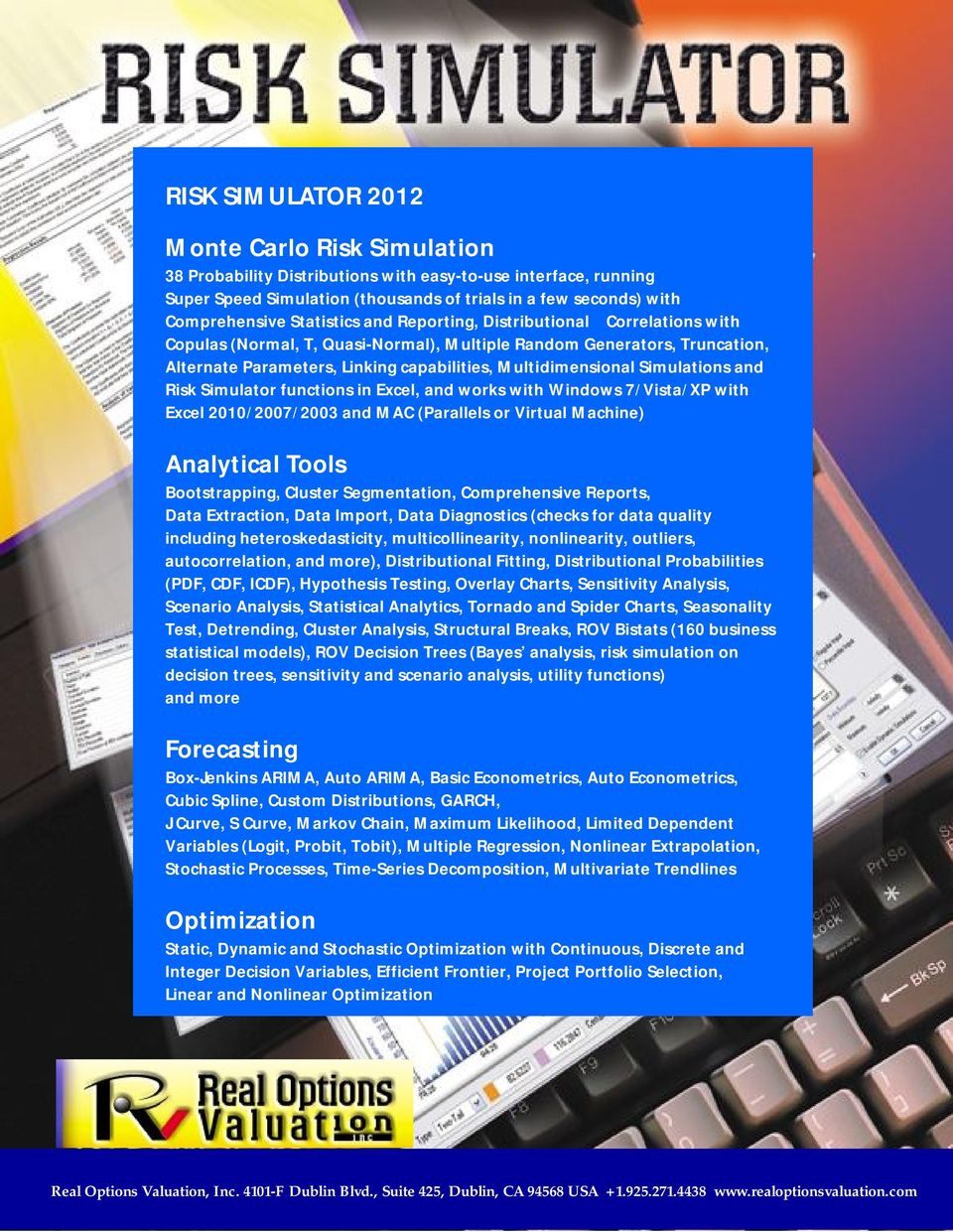Simulations and Risk Simulator functions in Excel, and works with Windows 7/Vista/XP with Excel 2010/2007/2003 and MAC (Parallels or Virtual Machine) Analytical Tools Bootstrapping, Cluster