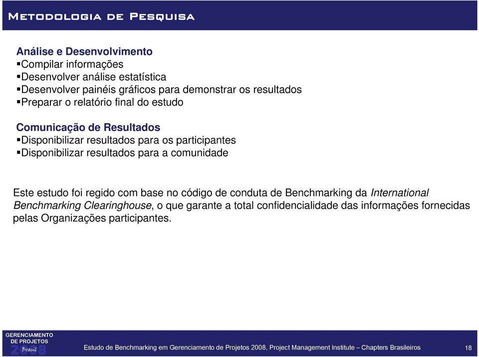 comunidade Este estudo foi regido com base no código de conduta de Benchmarking da International Benchmarking Clearinghouse, o que garante a total