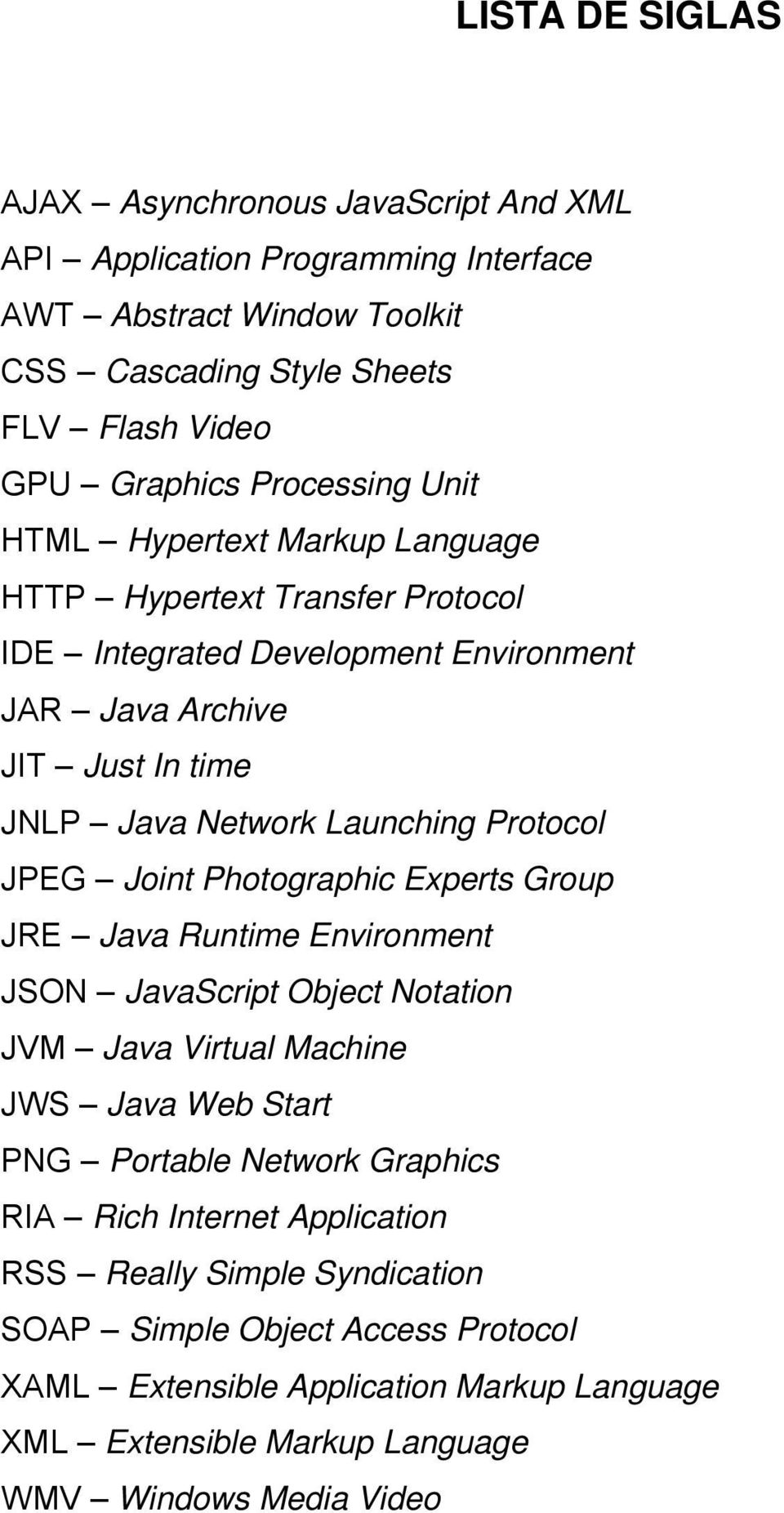 Protocol JPEG Joint Photographic Experts Group JRE Java Runtime Environment JSON JavaScript Object Notation JVM Java Virtual Machine JWS Java Web Start PNG Portable Network Graphics
