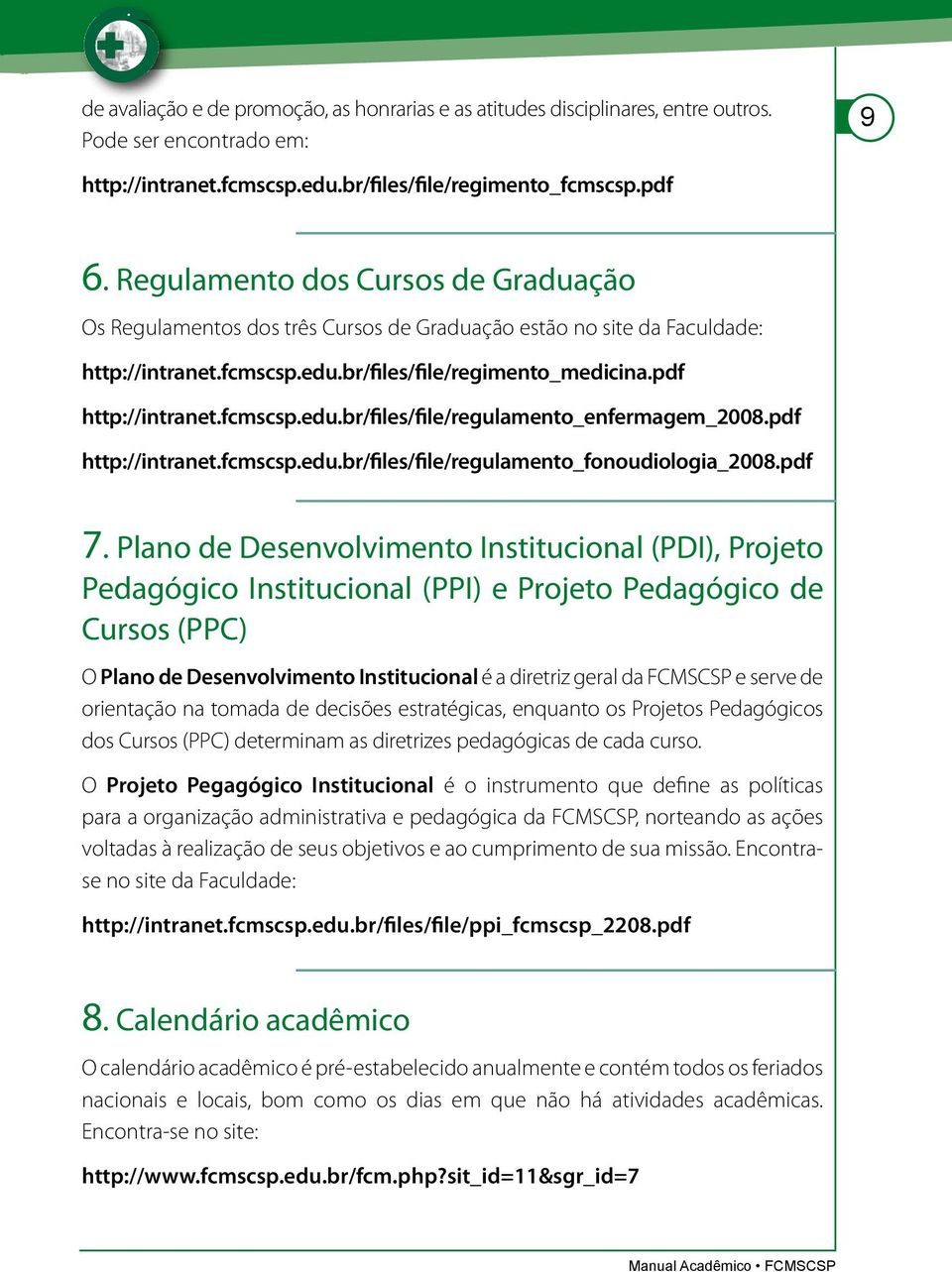 pdf http://intranet.fcmscsp.edu.br/files/file/regulamento_fonoudiologia_2008.pdf 7.
