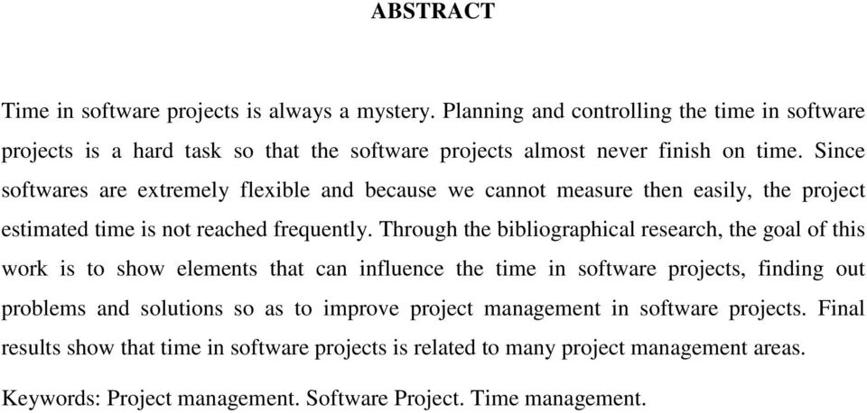 Since softwares are extremely flexible and because we cannot measure then easily, the project estimated time is not reached frequently.