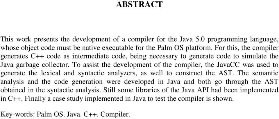 To assist the development of the compiler, the JavaCC was used to generate the lexical and syntactic analyzers, as well to construct the AST.