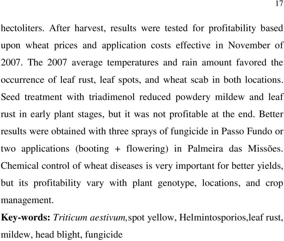 Seed treatment with triadimenol reduced powdery mildew and leaf rust in early plant stages, but it was not profitable at the end.
