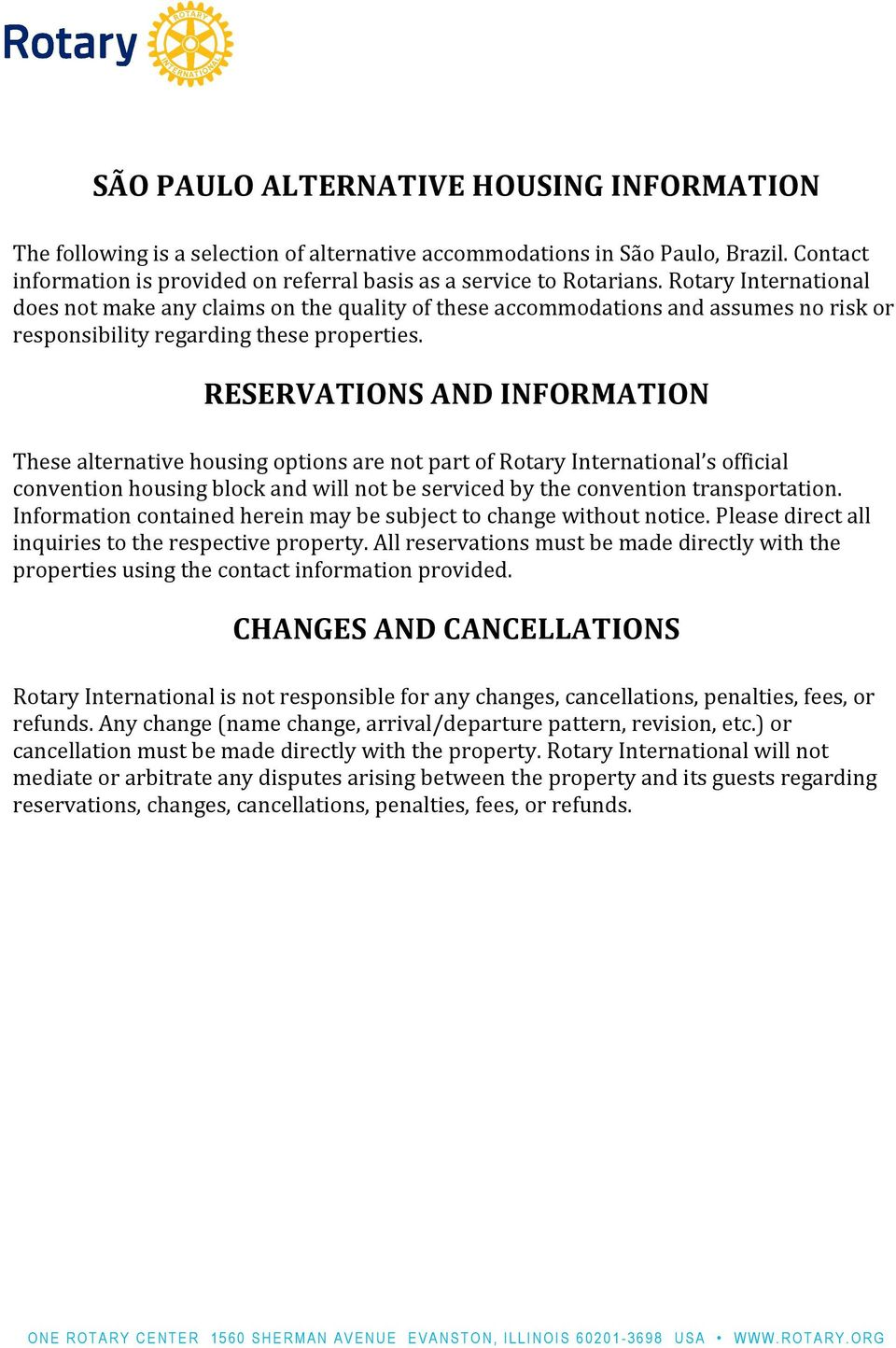 RESERVATIONS AND INFORMATION These alternative housing options are not part of Rotary International s official convention housing block and will not be serviced by the convention transportation.