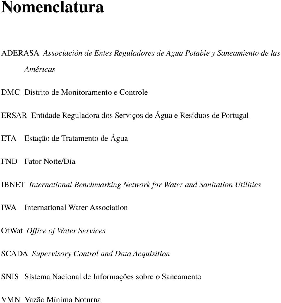 IBNET International Benchmarking Network for Water and Sanitation Utilities IWA International Water Association OfWat Office of Water