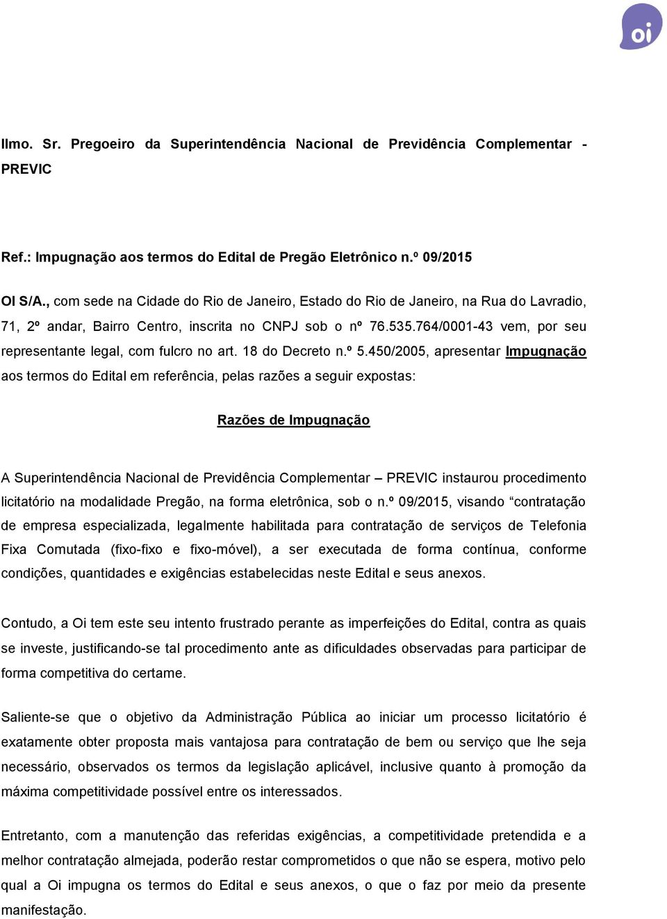 764/0001-43 vem, por seu representante legal, com fulcro no art. 18 do Decreto n.º 5.