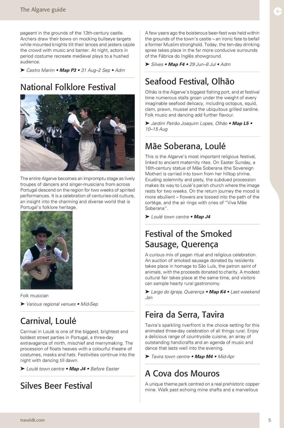 Castro Marim Map P3 31 Aug Sep Adm National Folklore Festival The entire Algarve becomes an impromptu stage as lively troupes of dancers and singer-musicians from across Portugal descend on the
