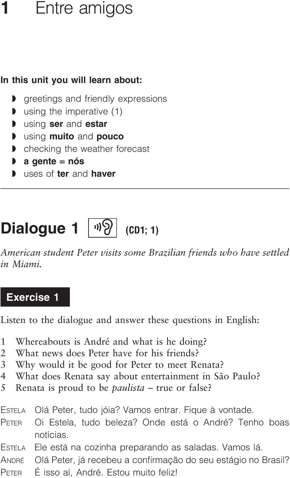 Exercise 1 Listen to the dialogue and answer these questions in English: 1 Whereabouts is André and what is he doing? 2 What news does Peter have for his friends?