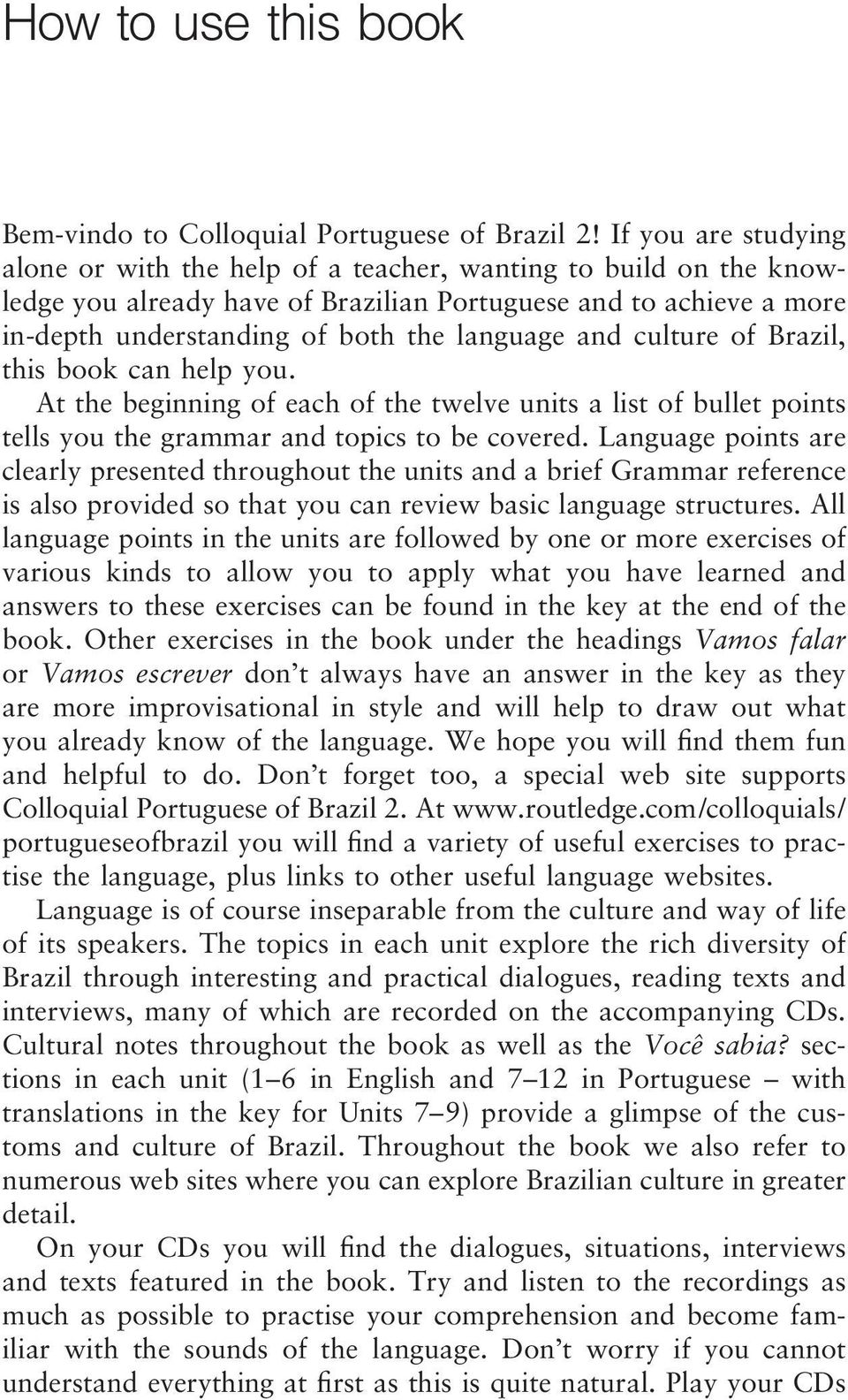 and culture of Brazil, this book can help you. At the beginning of each of the twelve units a list of bullet points tells you the grammar and topics to be covered.