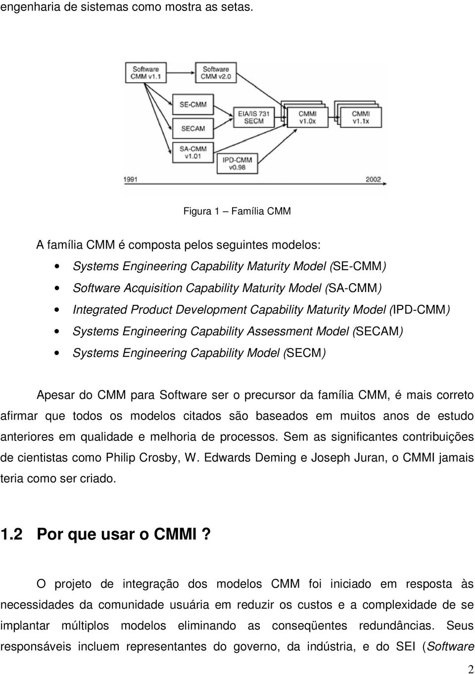 Product Development Capability Maturity Model (IPD-CMM) Systems Engineering Capability Assessment Model (SECAM) Systems Engineering Capability Model (SECM) Apesar do CMM para Software ser o precursor