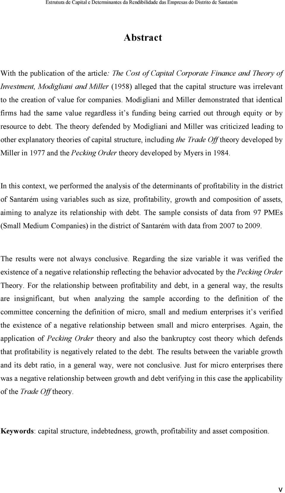 The theory defended by Modigliani and Miller was criticized leading to other explanatory theories of capital structure, including the Trade Off theory developed by Miller in 1977 and the Pecking