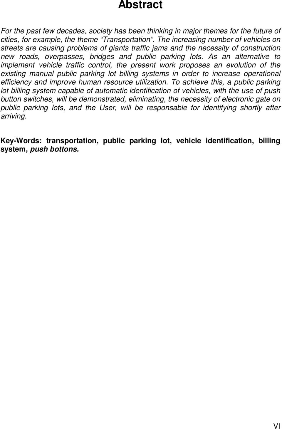 As an alternative to implement vehicle traffic control, the present work proposes an evolution of the existing manual public parking lot billing systems in order to increase operational efficiency