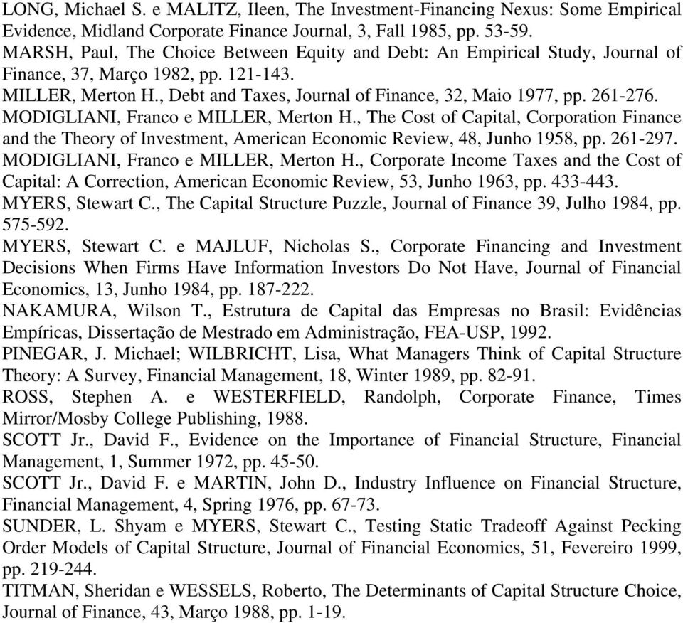 MODIGLIANI, Franco e MILLER, Merton H., The Cost of Capital, Corporation Finance and the Theory of Investment, American Economic Review, 48, Junho 1958, pp. 261-297.